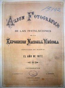 Portada del Álbum fotográfico de ... la Exposición Nacional Vinícola. 1877. Museo de las Bodegas Toro-Albalá de Aguilar de la Frontera (Córdoba)