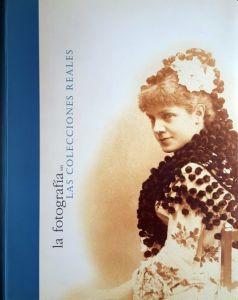 """Portada de libro: """"La Fotografía en las Colecciones Reales"""". Patrimonio Nacional. Fundación Caixa. Madrid, 1999"""
